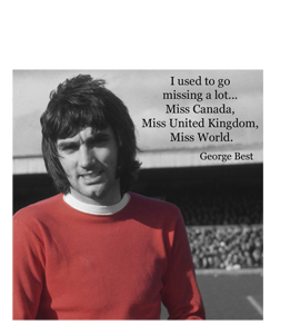George Best - I Used To Go Missing a Lot (Greetings Card)