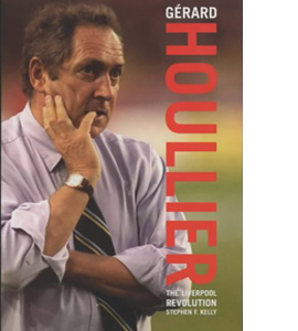 Gerard Houllier: The Liverpool Revolution (HB)