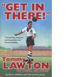 Get In There! - Tommy Lawton My Friend, My Father (HB)