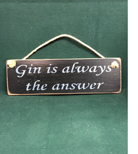 Gin Is Always The Answer (Wooden Sign)