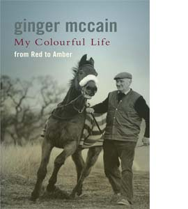 Ginger McCain My Colourful Life:From Red To Amber