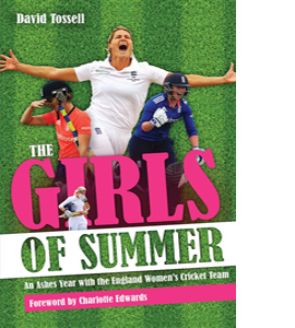 Girls of Summer: An Ashes Year with the England Women's Cricket