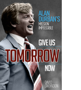 Give Us Tomorrow Now: Alan Durban's Mission Impossible (HB)