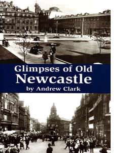 Glimpses of Old Newcastle