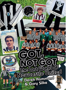 Got, Not Got; The Lost World of Newcastle United (HB)