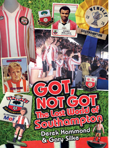 Got, Not Got; The Lost World of Southampton FC (HB)