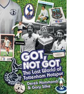 Got, Not Got; The Lost World of Tottenham Hotspur (HB)
