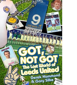 Got, Not Got: The Lost World of Leeds United (HB)