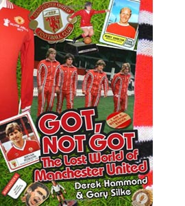 Got, Not Got: The Lost World of Manchester United (HB)