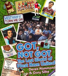 Got, Not Got: The Lost World of West Ham United (HB)