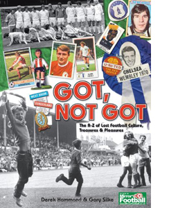 Got, Not Got: The A-Z of Lost Football Culture (HB)