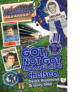 Got, Not Got: The Lost World of Chelsea Football Club (HB)