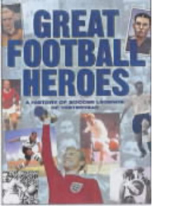 Great Football Heroes - A History of Soccer Legends of Yesteryea
