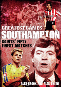 Greatest Games Southampton Saints Fifty Finest Matches (HB)