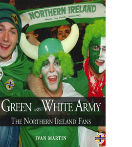 Green And White Army : The Northern Ireland Fans