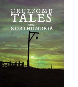 Gruesome Tales from Northumbria