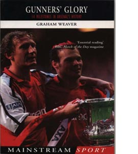 Gunners' Glory : 14 Milestones in Arsenal's History