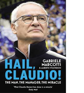 Hail Claudio: The Man, the Manager, the Miracle