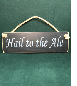 Hail To The Ale (Wooden Sign)