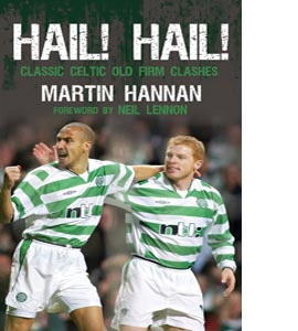 Hail! Hail!: Classic Celtic Old Firm Clashes (HB)