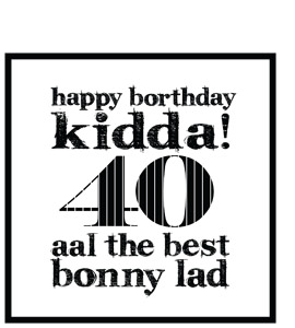Happy Borthday Kidda ! 40 (Greeting Card)