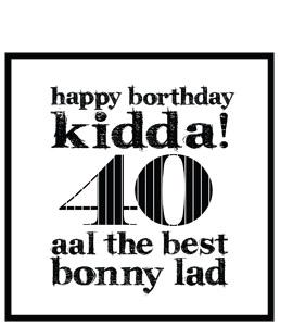 Happy Borthday Kidda ! 40 (Greeting Card)