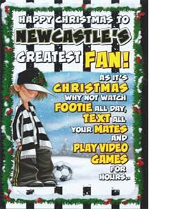 Happy Christmas to Newcastle's Greatest fan (Greeting Card)