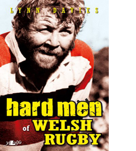 Hard Men of Welsh Rugby