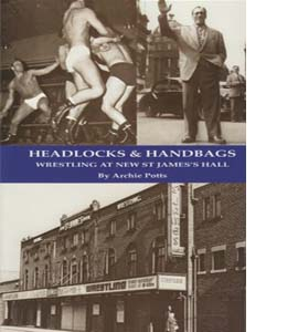 Headlocks and Handbags. Wrestling at New St James's Hall