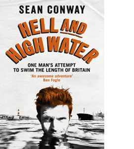 Hell and Highwater: One Man's Attempt to Swim the Length of Brit