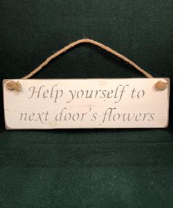 Help Yourself To Next Door's Flowers (Sign)