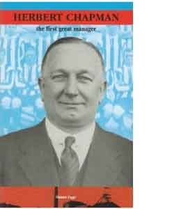 Herbert Chapman - The First Great Manager