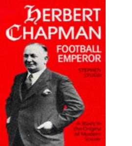 Herbert Chapman, Football Emperor