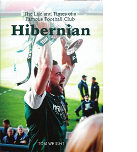 Hibernian: The Life and Times of a Famous Football Club