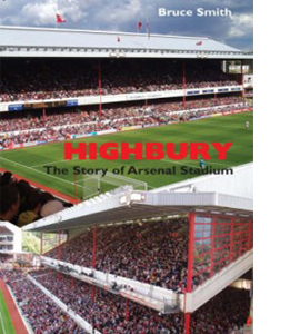 Highbury : The Story of Arsenal Stadium (HB)