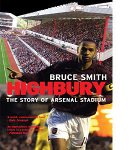 Highbury : The Story of Arsenal Stadium