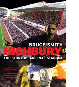 Highbury : The Story of Arsenal Stadium