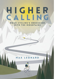 Higher Calling: Road Cycling's Obsession with the Mountains (HB)