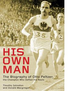 His Own Man: Otto Peltzer: Champion Athlete
