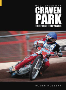 Hull Speedway: Craven Park The First Ten Years
