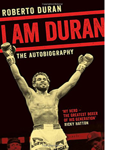 I Am Duran. Roberto Duran The Autobiography