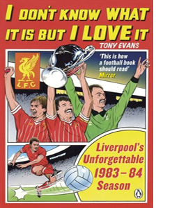 I Don't Know What It Is But I Love It: Liverpool's Unforgettable