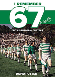 I Remember 67 Well: Celtic's European Cup Year