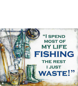 I Spend Most Of My Time Fishing (Metal Sign)