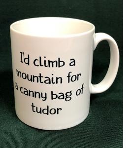 I'd Climb A Mountain For A Canny Bag Of Tudor (Mug)