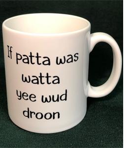 If Patta Was Watta Yee Wud Droon (Mug)