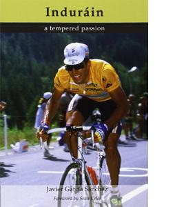 Indurain: A Tempered Passion