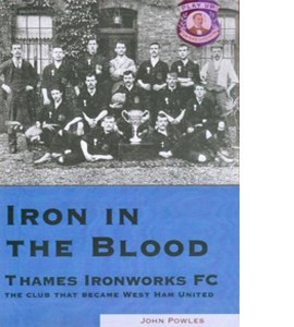 Iron in the Blood: The Club That Became West Ham