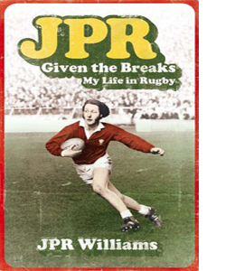 JPR: Given the Breaks - My Life in Rugby (HB)