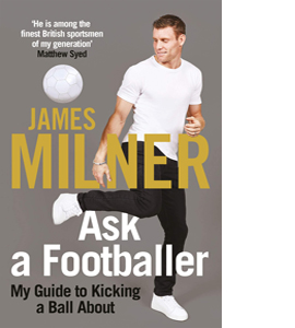 James Milner Ask a Footballer My Guide to Kicking a Ball About